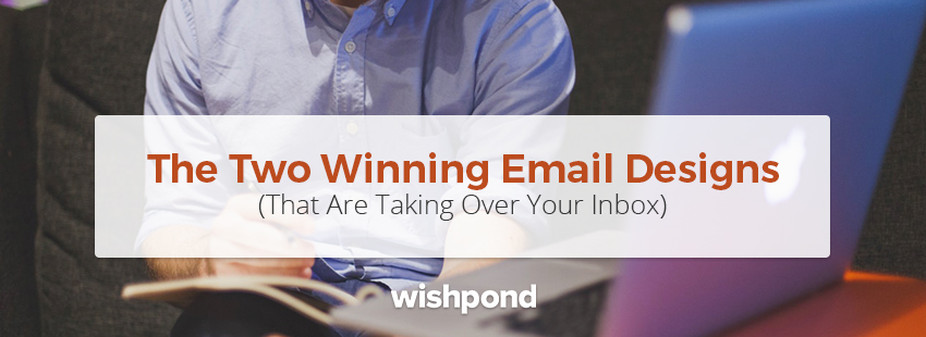 The Two Winning Email Designs That Are Taking Over Your Inbox