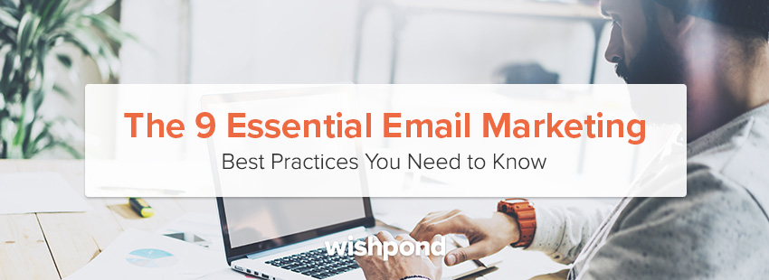 The 9 Essential Email Marketing Best Practices You Need to Know
