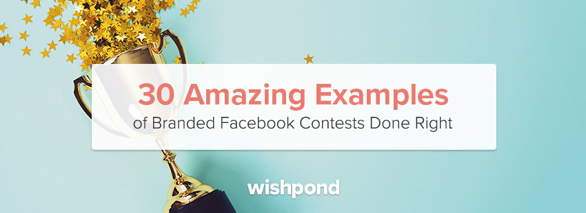 30 Amazing Examples of Branded Facebook Contests Done Right
