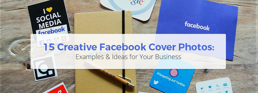 15 Creative Facebook Cover Photo Examples & Ideas for Your Business