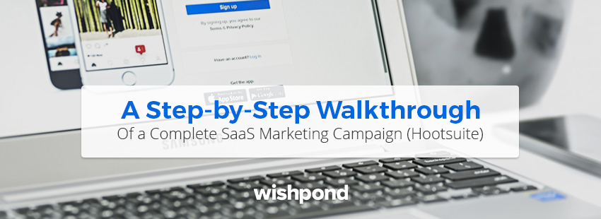 A Step-by-Step Walkthrough of a Complete SaaS Marketing Campaign (Hootsuite)