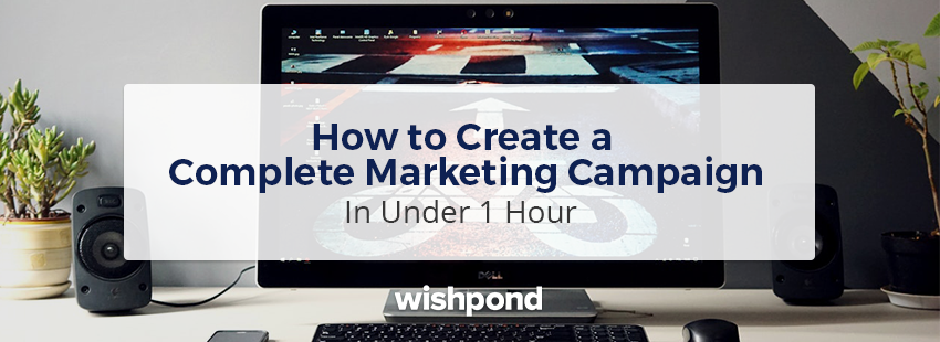 How to Create a Complete Online Marketing Campaign in Under 1 Hour
