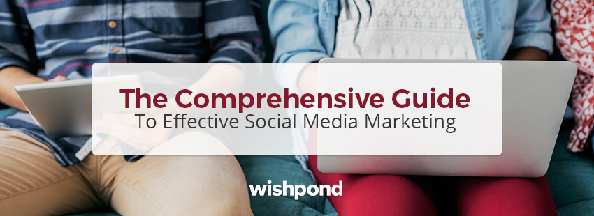 The Comprehensive Guide to Effective Social Media Marketing
