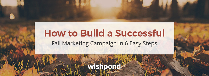 How to Build a Successful Fall Marketing Campaign in 6 Easy Steps