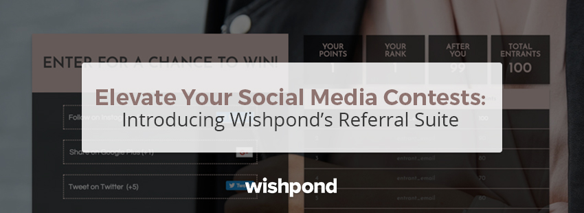 Elevate Your Social Media Contests: Introducing Wishpond's Referral Suite!
