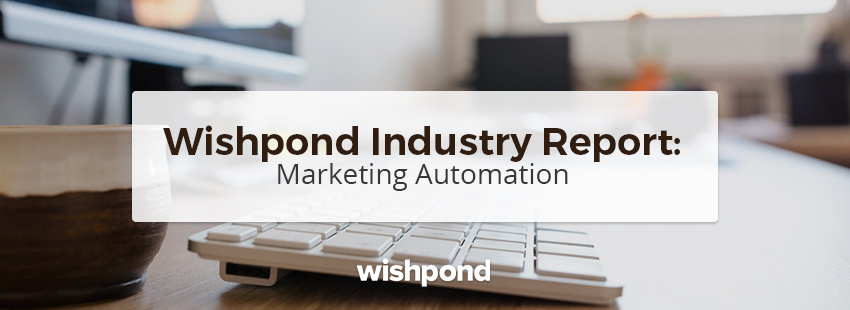 Wishpond Industry Report: Marketing Automation