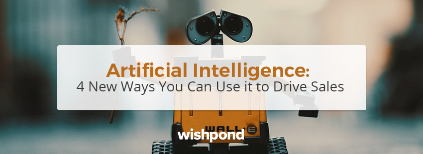 Artificial Intelligence: 4 New Ways You Can Use it to Drive Sales