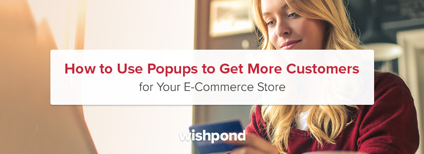 How to Use Popups to Get More Customers for Your E-Commerce Store