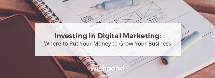 Digital Marketing Investment: Where to Put your Money to Grow Your Business