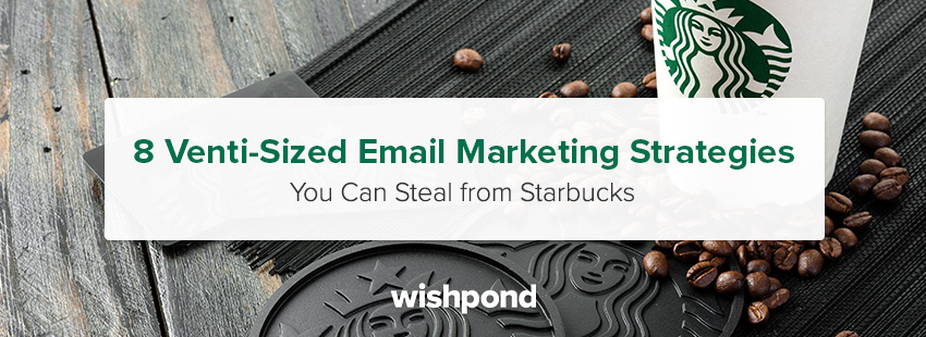 8 Venti-Sized Email Marketing Strategies You Can Steal from Starbucks