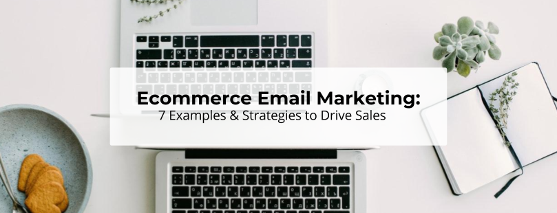6 Ecommerce Email Marketing Examples & Strategies That Improve Sales