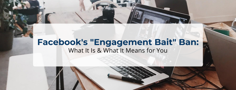 "Facebook's ""Engagement Bait"" Ban:  What It Is & What It Means for You"