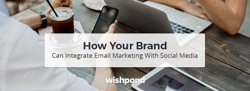 How Your Brand Can Integrate Email Marketing with Social Media