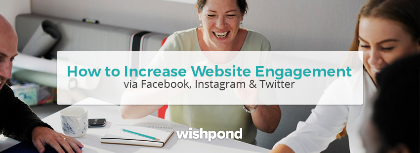 How to Increase Website Engagement via Facebook, Instagram & Twitter