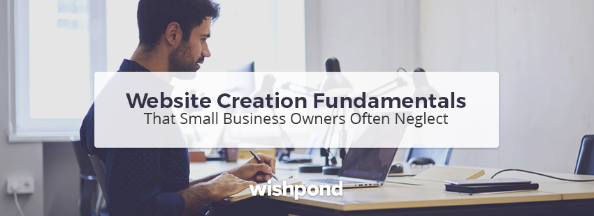 Website Creation Fundamentals That Small Business Owners Often Neglect