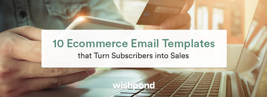 10 Ecommerce Email Templates that Turn Subscribers into Sales