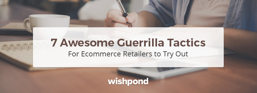 7 Awesome Guerrilla Tactics for Ecommerce Retailers to Try Out