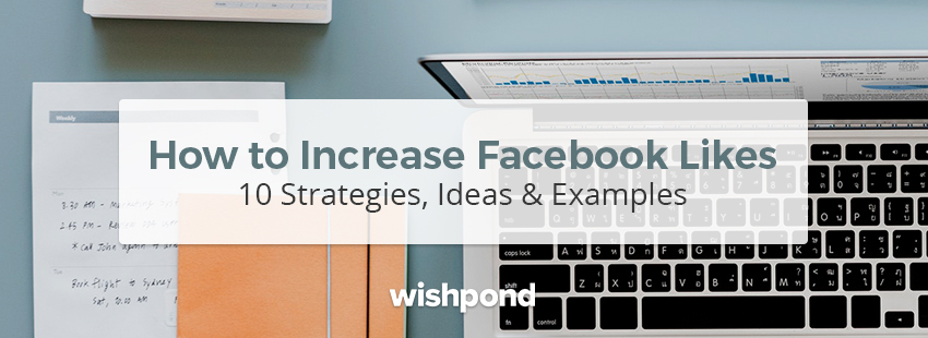 How to Increase Facebook Likes: 10 Strategies, Ideas & Examples