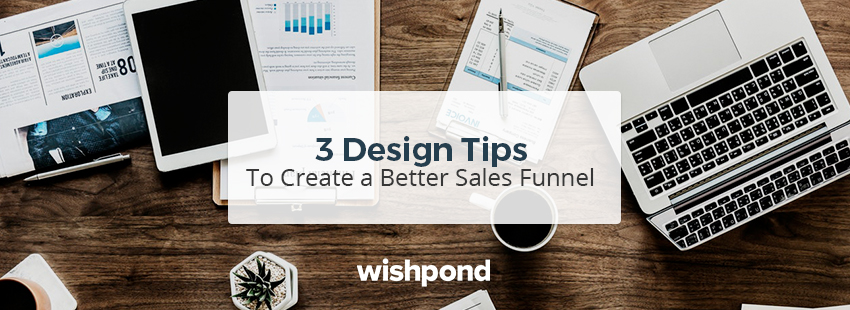 3 Design Tips To Create a Better Sales Funnel