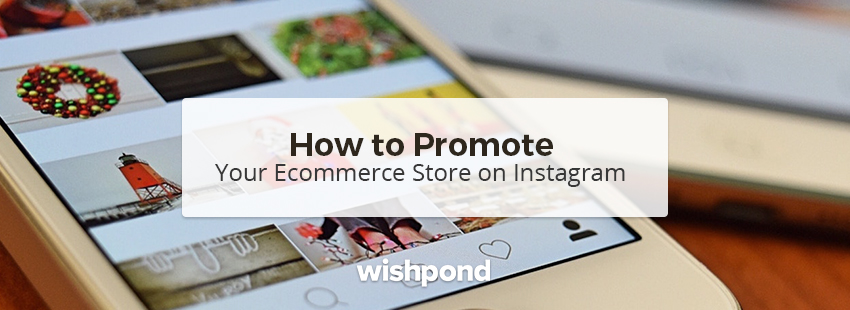 How to Promote Your Ecommerce Store on Instagram