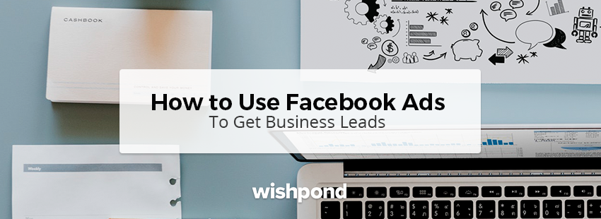 How to Use Facebook Ads to Get Business Leads