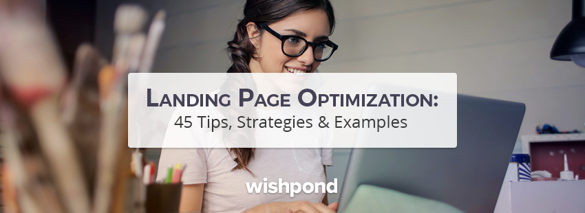 45 Landing Page Optimization Tips To Help You Decide What to Test