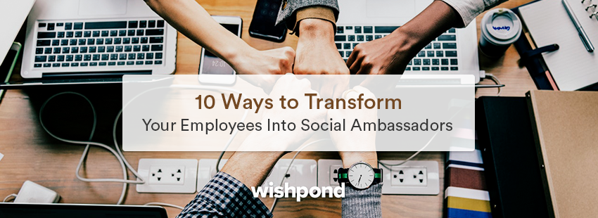 10 Ways to Transform Your Employees into Social Ambassadors