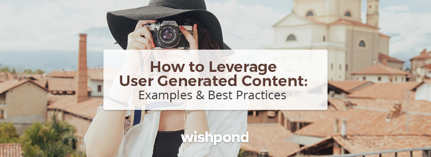 How to Leverage User-Generated Content: Examples & Best Practices