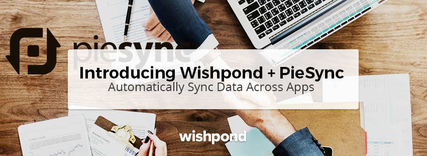 Introducing Wishpond + PieSync: Automatically Sync Data Across Apps