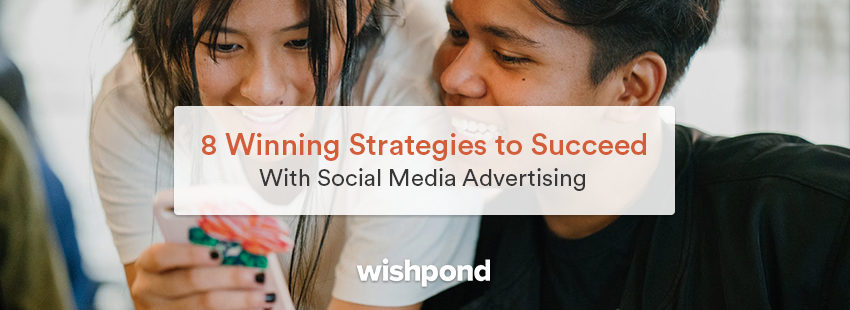 8 Winning Strategies to Succeed with Social Media Advertising