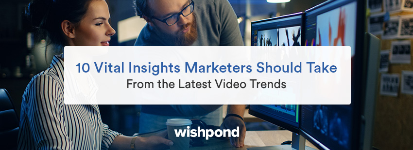 10 Vital Insights Marketers Should Take From the Latest Video Trends