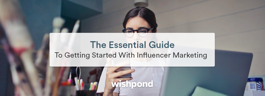 The Essential Guide to Getting Started with Influencer Marketing