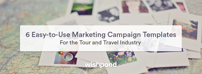 6 Easy-to-Use Marketing Campaign Templates for the Tour and Travel Industry