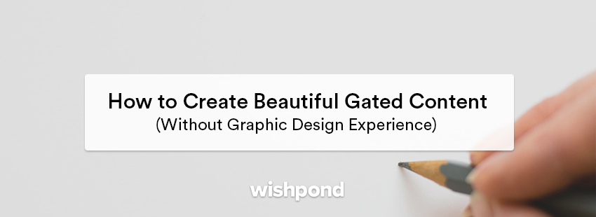 How to Create Beautiful Gated Content Without Graphic Design Experience
