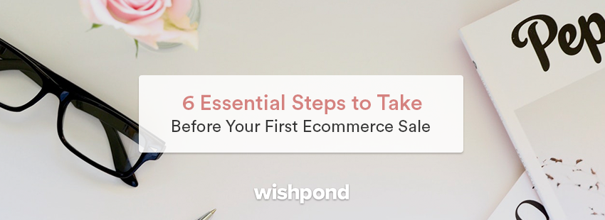 Make Your First Ecommerce Sale Now in 6 Easy Steps