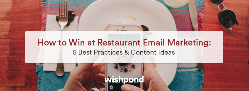 How to Win at Restaurant Email Marketing: 5 Best Practices & 7 Content Ideas