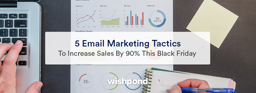 5 Email Marketing Tactics to Increase Sales by 90% This Black Friday