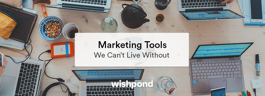 Marketing Tools We Can't Live Without