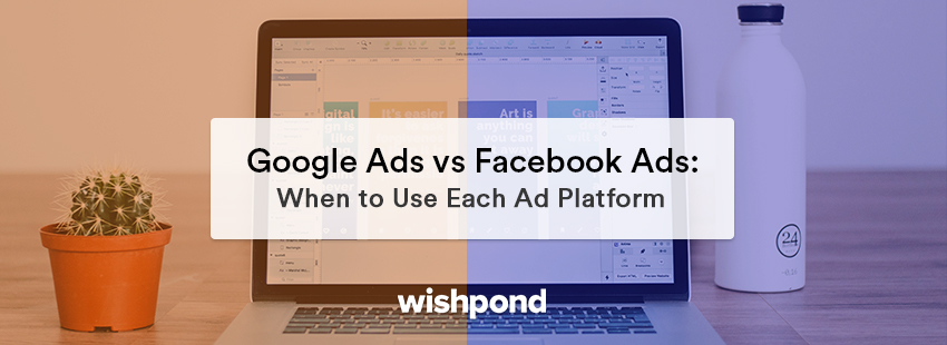 Google Ads vs Facebook Ads: When to Use Each Ad Platform