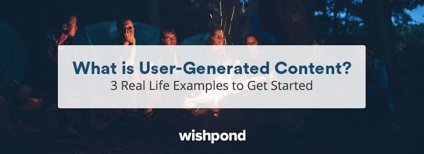 What is User-Generated Content? 3 Real Life Examples to Get Started