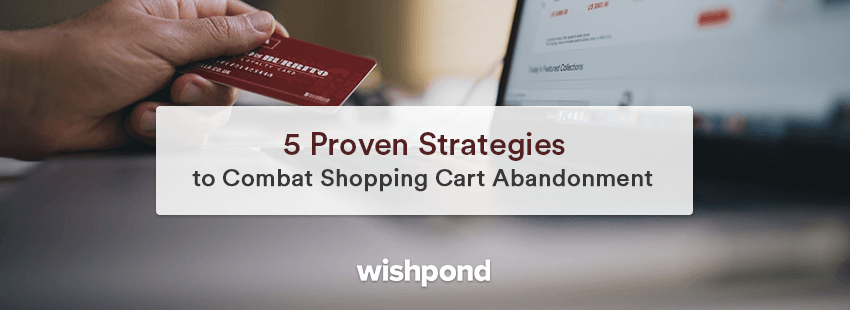 5 Proven Strategies to Combat Shopping Cart Abandonment
