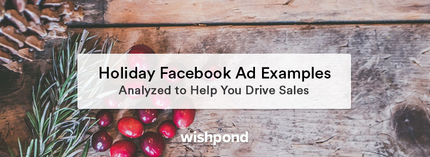 Holiday Facebook Ad Examples Analyzed to Help You Drive Sales