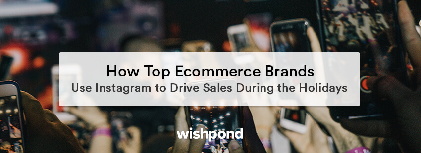 How Top Ecommerce Brands Use Instagram to Drive Sales During the Holidays