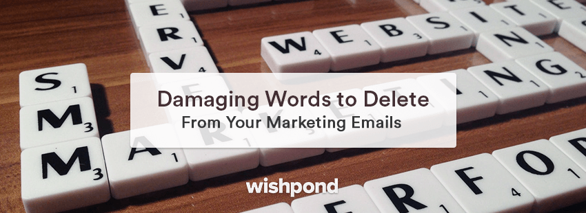 Damaging Words to Delete from Your Marketing Emails