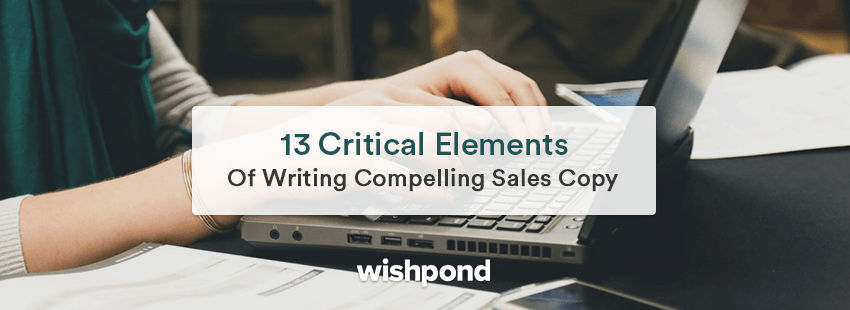 13 Critical Elements of Writing Compelling Sales Copy