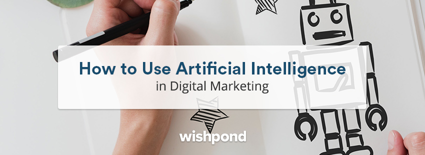 How to Use Artificial Intelligence in Digital Marketing