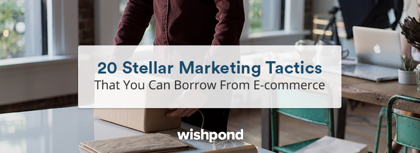 20 Stellar Marketing Tactics That You Can Borrow From E-commerce