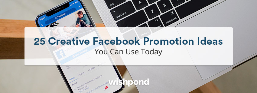 25 Creative Facebook Promotion Ideas You Can Use Today