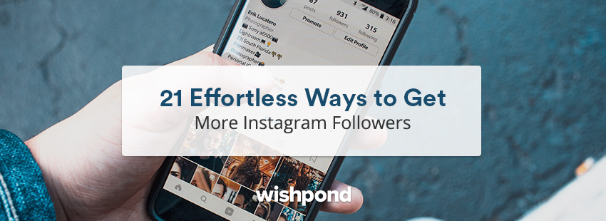 21 Effortless Ways to Get More Instagram Followers