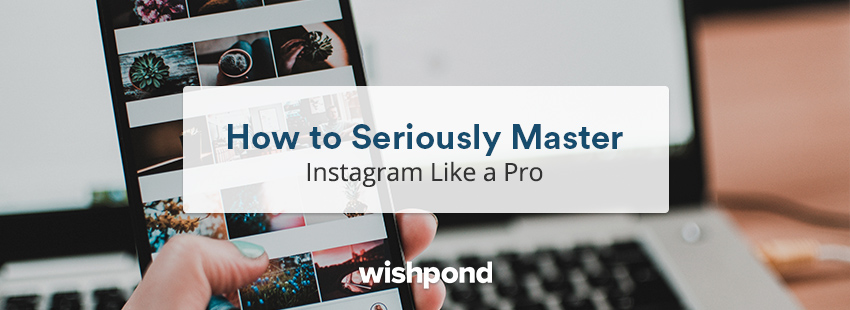 How to Seriously Master Instagram Like a Pro